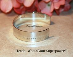 """""""I Teach...What's Your Superpower?"""" New Argentium Silver Cuff Bracelet Available at Dimples and Dragonflies! https://www.etsy.com/listing/237441782/teacher-gift-gift-for-teachers-i-teach?ref=shop_home_active_9"""
