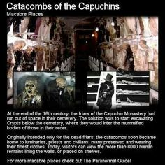 Catacombe dei Cappuccini - Macabre Places - In Brother Silvestra of Gubbio was the first monk to be interred at the Capuchin Catacombs. Upon death he had his organs removed, the body cavity was. Bizarre Stories, Scary Stories, Ghost Stories, Paranormal Stories, True Stories, Mummified Body, The Catacombs, Scary Places, Haunted Places