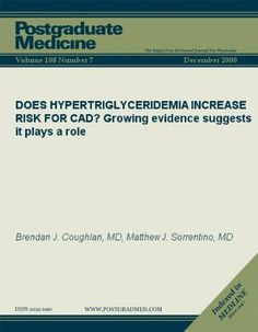 DOES HYPERTRIGLYCERIDEMIA INCREASE RISK FOR CAD?: Growing evidence suggests it plays a role (Postgraduate Medicine) by Matthew J. Sorrentino. $9.42. Publisher: JTE Multimedia; 7 edition (June 21, 2011). 17 pages