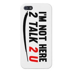 Im not here to talk to you cases for iPhone 5