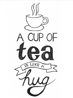 Tea is like a hug... we can also hand out free hugs =)