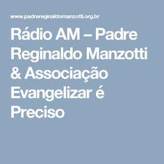 Rádio AM – Padre Reginaldo Manzotti & Associação Evangelizar é Preciso