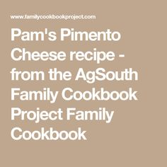 Pam's Pimento Cheese recipe - from the AgSouth Family Cookbook Project Family Cookbook