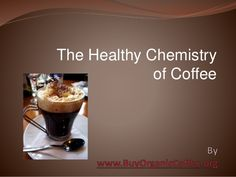 Healthy Chemistry of Coffee by BuyOrganicCoffee via slideshare Coffee Health Benefits, Chemistry, Healthy, Health