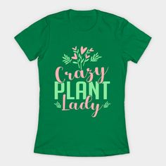 Funny, Cute and Crazy Plant Lady Loves Plants - Crazy Plant Lady - T-Shirt | TeePublic.  The crazy plant lady who cares for her plants and and loves her gardening. This cute crazy plant lady is the perfect gardener and plantaholic. She is surrounded by plants and flowers in her house and garden. This funny design is ideal gift for the garden lover or plant mom to wear while she looks after her many plants and flowers. Funny Design, Funny Cute, Love Her, Hobbies, Gardening, T Shirts For Women, Mom, Gift, Flowers