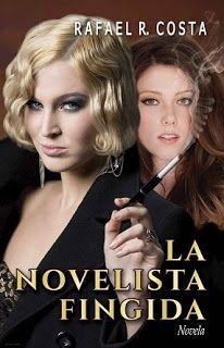 Virginia Oviedo - Libros, pintura, arte en general.: LA NOVELISTA FINGIDA de RAFAEL R. COSTA