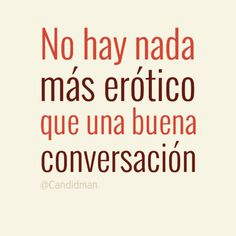 """""""No hay nada más erótico que una buena conversación"""". #Citas #Frases @Candidman"""