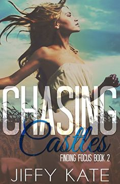 Chasing Castles: Finding Focus Series Book 2 by Jiffy Kate https://www.amazon.com/dp/B01J8C1LLC/ref=cm_sw_r_pi_dp_U_x_ESVPAb8GV1ZY1