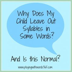 Why does my child leave out syllables in some words....and is this normal?