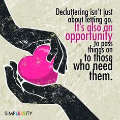 Instead of looking at decluttering as the pain of letting go, look at it as the pleasure of giving to others in need