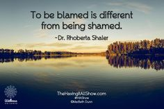 """""""To be blamed is different from being shamed."""" -Dr. Rhoberta Shaler Proud Member of The Wellness Universe #WUVIP"""