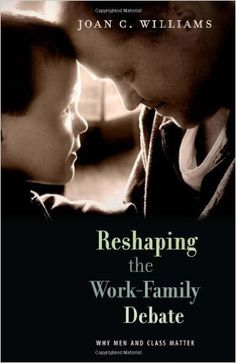 Reshaping the Work-Family Debate: Why Men and Class Matter