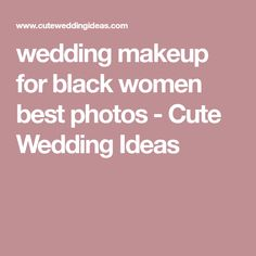 wedding makeup for black women best photos - Cute Wedding Ideas #makeupideasforblackwomen