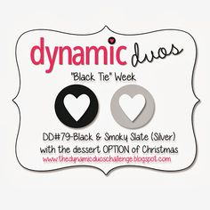 Dynamic Duos: DD#79 {Black Tie Week!} Black and Light Gray with the OPTION of Christmas