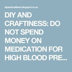 DIY AND CRAFTINESS: DO NOT SPEND MONEY ON MEDICATION FOR HIGH BLOOD PRESSURE AND CHOLESTEROL, TRY THIS OLD RECIPE