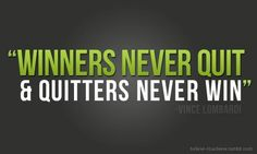 Winners never quit and quitters never win - Vince Lombard #TuckerAdventure