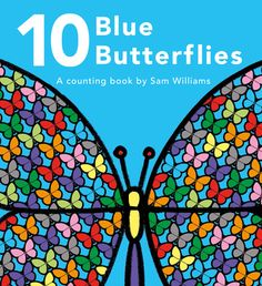 10 Blue Butterflies: A Counting Book by Sam Williams Butterfly Books, Blue Butterfly, Maisie Williams, Orange Fish, Counting Books, Learn To Count, Colorful Animals, Story Time, Book Format