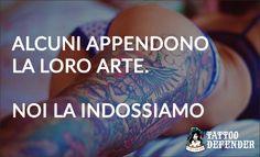 Alcuni appendono la loro arte, noi la indossiamo www.tattoodefender.com #tattoo #tatuaggio #tattoomeme #tattooquote