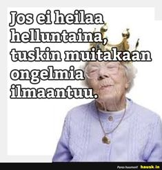 Jos ei heilaa helluntaina, tuskin muitakaan ongelmia ilmaantuu. - HAUSK.in Words Quotes, Wise Words, Cigarette Quotes, Learn Finnish, Sarcastic Humor, Queen Quotes, Good Times, I Laughed, Funny Quotes