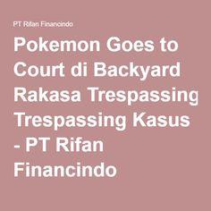 Pokemon Goes to Court di Backyard Rakasa Trespassing Kasus - PT Rifan Financindo