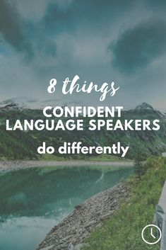Do these 8 things if you want to be a confident foreign language speaker.