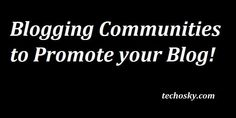 Some Cool Blogging Communities to Promote your Blog!