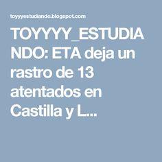 TOYYYY_ESTUDIANDO: ETA deja un rastro de 13 atentados en Castilla y L...