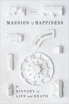 the mansion of happiness: a history of life and death | jill lepore