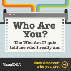 Test your personality with the 'Who Am I?' quiz. Are YOU who you think you are? Find out: http://whoami.visualdna.com/quiz/whoami?c=us