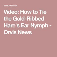 Video: How to Tie the Gold-Ribbed Hare's Ear Nymph - Orvis News