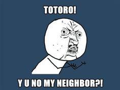 Y U NO My Neighbor?!