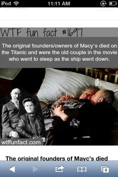 #1697 - The original founders/owners of Macy's died on the Titanic and were the old couple in the movie who went to sleep as the ship went down