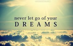 Always Dream And Never Let Go Your Dreams Dreamless Life Is Way To O Boring