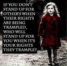If you don't stand up for others when their rights are being trampled, who will stand up for you when it's your rights they trample? Stand up for ALL human rights. Great Quotes, Me Quotes, Inspirational Quotes, Cousin Quotes, Sunday Quotes, Daughter Quotes, Father Daughter, Meaningful Quotes, Faith Quotes