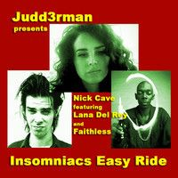 Insomniacs Easy Ride (Nick Cave, Lana Del Rey, Faithless) by JuDD3Rman on SoundCloud