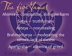 The Five Yamas.  Lessons from the Yoga Mat.  The Yamas are one of the spiritual practices I learned about in yoga; they allow you to live in peace, good health and harmony with yourself and your world.  Enjoyed and pinned by yogapad.com.au