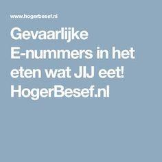 Gevaarlijke E-nummers in het eten wat JIJ eet! HogerBesef.nl