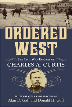Buy Ordered West: The Civil War Exploits of Charles A. Curtis by Alan D. Gaff, Donald H. Gaff and Read this Book on Kobo's Free Apps. Discover Kobo's Vast Collection of Ebooks and Audiobooks Today - Over 4 Million Titles! Charles Curtis, Norwich University, Memoirs, Texts, Audiobooks, This Book, Ebooks, War, Reading