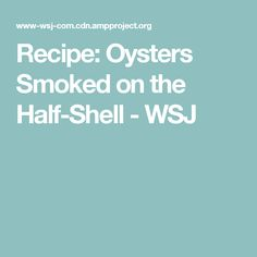 Recipe: Oysters Smoked on the Half-Shell - WSJ