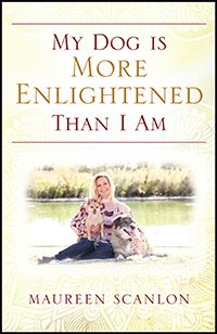 My Dog is More Enlightened Than I Am by Maureen Scanlon, published by Outskirts Press Nlp Techniques, Spiritual Coach, 12th Book, Negative Thinking, Change Your Mindset, Joy And Happiness, Life Purpose, Positive Attitude, Self Help