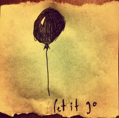 let it go - I need to remember this always!!