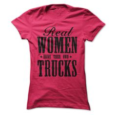 Real Women Drive ᐂ Their Own Trucks T-shirtReal Women Drive Their Own Trucks T-shirt. trucker, truck