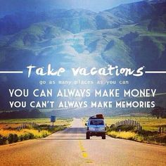 Take vacations ...they're good for you.