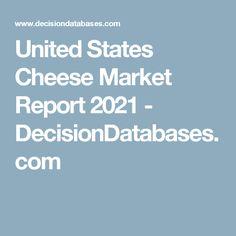 United States Cheese Market Report 2021 - DecisionDatabases.com