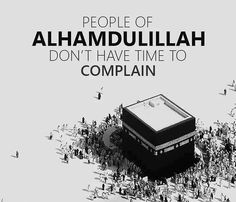 Every morning and every night, say 'Alhamdulillah' with a grateful heart.