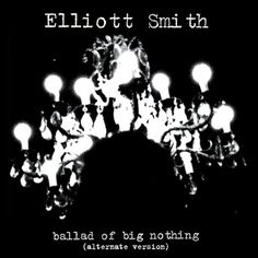 "Listen: Alternate Take of Elliott Smith's ""Ballad of a Big nothing""."