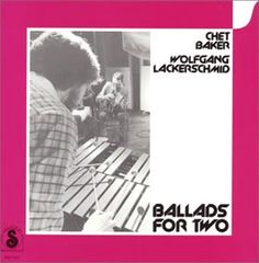 Chet Baker & Wolfgang Lackerschmid 'Ballads for Two' (CD produced by ASO.J; work by my husband I'm most proud of)
