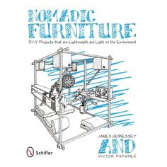 Nomadic Furniture: D-I-Y Projects That Are Lightweight and Light on the Environment: James Hennessey, Victor Papanek: 9780764330247: Amazon.com: Books