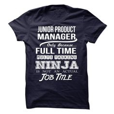 JUNIOR PRODUCT MANAGER Only Because Full Time Multi Tasking NINJA Is Not An Actual Job Title T-Shirts, Hoodies. BUY IT NOW ==► https://www.sunfrog.com/No-Category/JUNIOR-PRODUCT-MANAGER--Job-title.html?41382