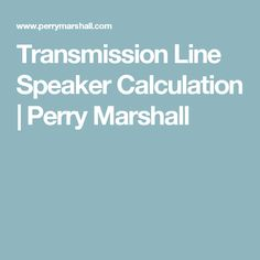 Transmission Line Speaker Calculation | Perry Marshall